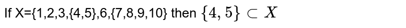 If X={1,2,3,{4,5},6,{7,8,9,10} then `{4,5} sub X`