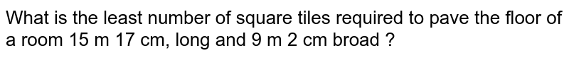 What is the least number of square tiles required to pave the floor of a room 15 m 17 cm, long and 9 m 2 cm broad ?