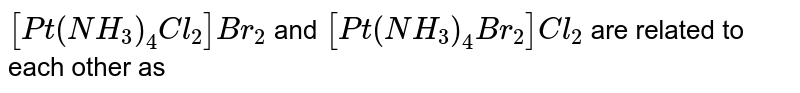Possible isomerism in complexes  `[Co(NH_3)_3 (NO_2)_3]` and `[Co(NH_3)_5 (NO_2)]Cl_2` , respectively are :
