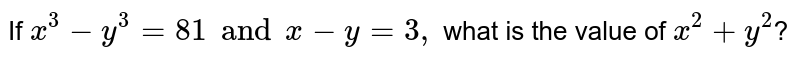 If `x^(3)-y^(3)=81 and x-y=3,` what is the value of `x^(2)+y^(2)`?
