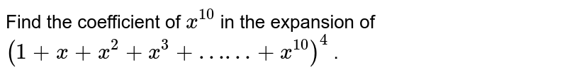 Find the coefficient of `x^10` in the expansion of `(1+x+x^2 +x^3 + ……+x^10)^4` .
