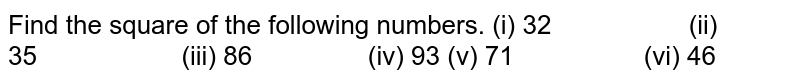 Find the square of the following   numbers. (i) 32 (ii) 35 (iii) 86 (iv) 93 (v) 71 (vi) 46