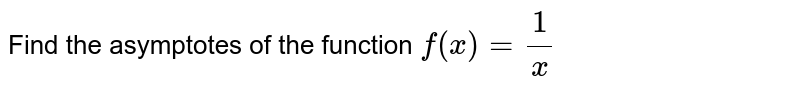 Find the asymptotes of the function `f(x)=(1)/(x)`