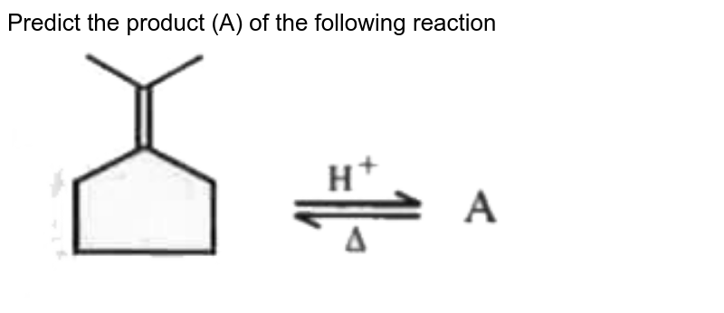 """Predict the product (A) of the following reaction <br> <img src=""""https://d10lpgp6xz60nq.cloudfront.net/physics_images/DSH_NTA_JEE_MN_CHE_C13_E03_026_Q01.png"""" width=""""80%"""">"""