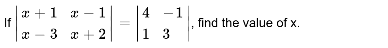 If `|{:(x+1, x-1), (x-3, x+2):}| = |{:(4, -1), (1, 3):}|`, find the value of x.