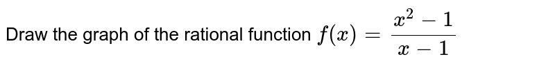 Draw  the graph of the rational function ` f(x) = (x^(2) -1)/(x-1)`