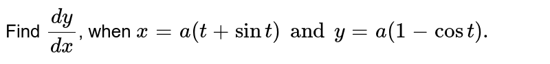 Find `(dy)/(dx)`, when `x=a(t+sint) and y=a(1-cost).`