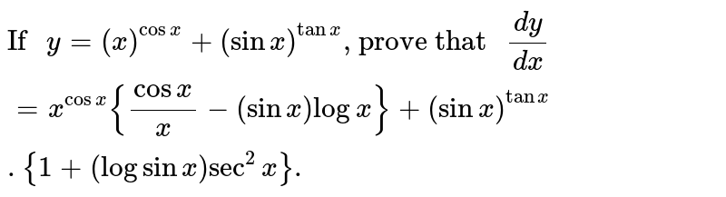 """`""""If """"y=(x)^(cosx)+(sinx)^(tanx)"""", prove that """"(dy)/(dx)=x^(cosx){(cosx)/(x)-(sinx)logx}+(sinx)^(tanx).{1+(log sinx)sec^(2)x}.`"""