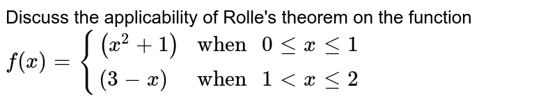"""Discuss the applicability of Rolle's theorem on the function <br> `f(x) = {((x^(2) + 1),""""when """" 0 le x le 1),((3 -x),""""when """" 1 lt x le 2):}`"""