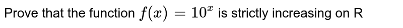 Prove that the function `f(x) = 10^(x)` is strictly increasing on R