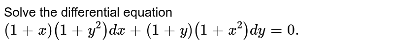 Solve the differential equation <br> `(1+x)(1+y^(2))dx+(1+y)(1+x^(2))dy =0.`