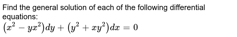 Find the general solution of each of the following  differential equations:  <br> `(x^(2)-yx^(2))dy+(y^(2)+xy^(2))dx=0`