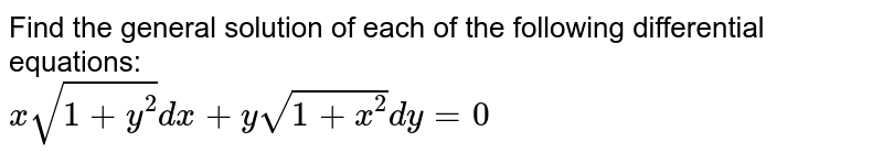 Find the general solution of each of the following  differential equations:  <br> `x sqrt(1+y^(2))dx +y sqrt(1+x^(2))dy =0`