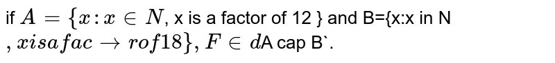 if `A= {x:x in N `, x is a factor of 12 } and B={x:x  in N`, x is a factor of 18}, Find `A cap B`.