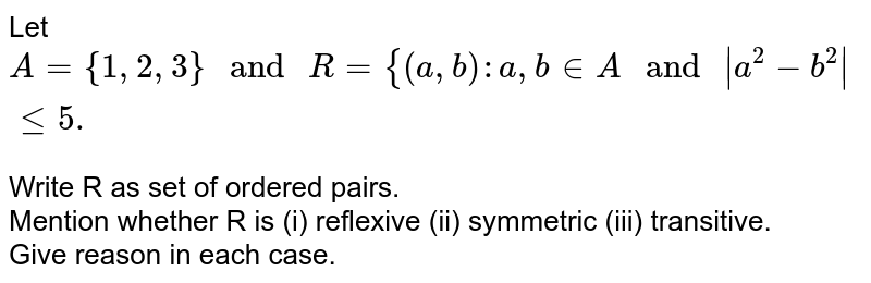 """Let `A={1,2,3}"""" and """"R={(a,b):a,b in A"""" and """"