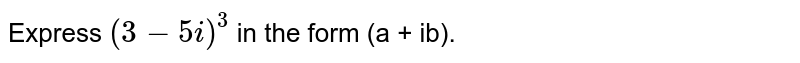 Express `(3 - 5i)^(3)` in the form (a + ib).