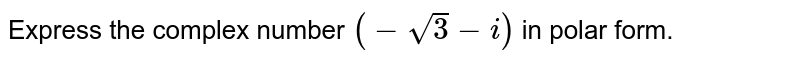 Express the complex number `(-sqrt(3)-i)` in polar form.