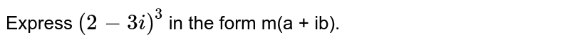 Express `(2-3i)^(3)` in the form m(a + ib).