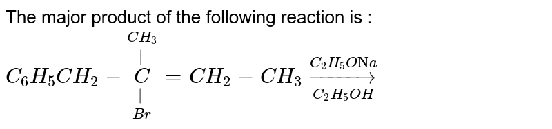 """The major product of the following reaction is : <br>  `C_(6)H_(5)CH_(2)-underset(Br)underset(