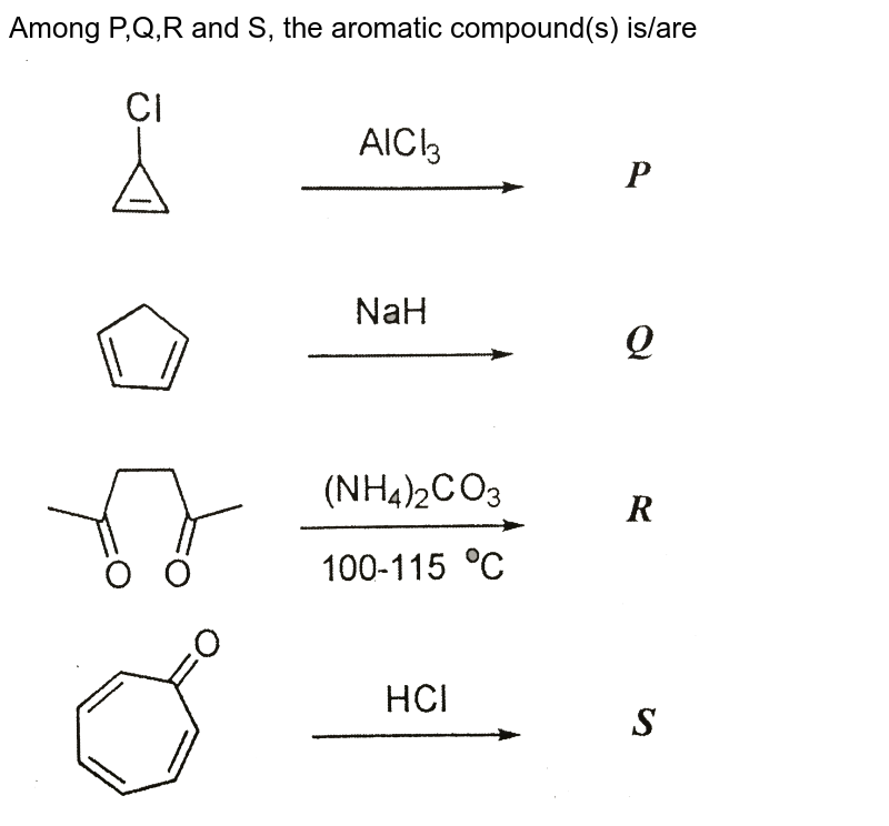 """Among P,Q,R and S, the aromatic compound(s) is/are <br> <img src=""""https://d10lpgp6xz60nq.cloudfront.net/physics_images/JA_13_CHE_P1_E05_002_Q01.png"""" width=""""80%"""">"""