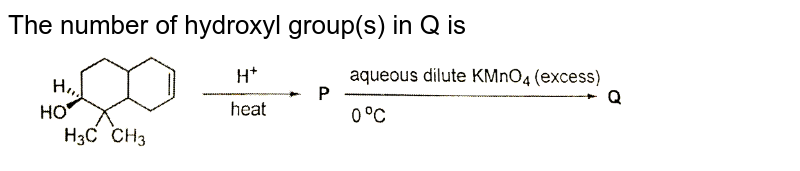 """The number of hydroxyl group(s) in Q is <br> <img src=""""https://d10lpgp6xz60nq.cloudfront.net/physics_images/JA_15_CHE_P2_E03_001_Q01.png"""" width=""""80%"""">"""