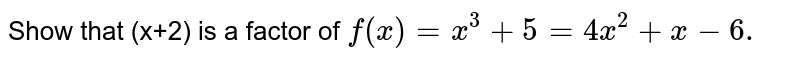 Show that (x+2)  is a factor of ` f(x) = x^(3) + 5=4x^(2) + x - 6.`