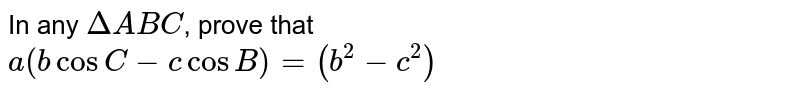 In any `DeltaABC`, prove that <br> `a(bcosC-c cosB)=(b^(2)-c^(2))`