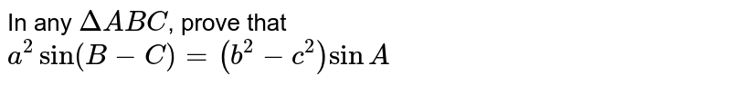 In any `DeltaABC`, prove that <br> `a^(2)sin(B-C)=(b^(2)-c^(2))sinA`