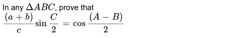 """In any `DeltaABC`, prove that <br> `((a+b))/csin""""""""C/2=cos""""""""((A-B))/2`"""