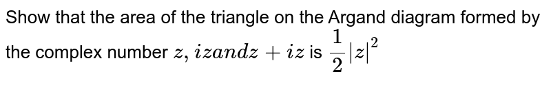 Show that the area of the triangle on the Argand diagram formed by the   complex number `z ,i za n dz+i z` is `1/2|z|^2`