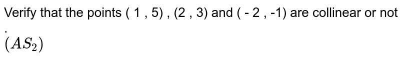 Verify whether the points (1, 5), (2, 3) and (-2, -1) are collinear or not.