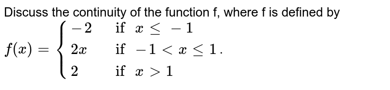"""Discuss the continuity of the function f, where f is defined by <br> `f(x)={{:(-2,"""" if """"x le -1),(2x,"""" if """"-1 lt x le 1),(2,"""" if """"x gt 1):}`."""