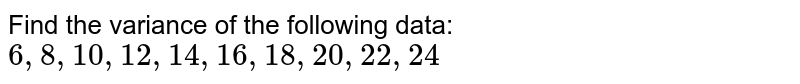 Find the variance of the following data: <br> `6, 8, 10, 12, 14, 16, 18, 20, 22, 24`