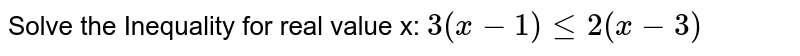 Solve the Inequality for real value x: `3(x-1) le 2 (x-3)`