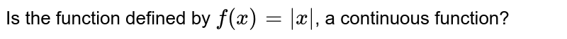 Is the function defined by `f(x)=  x `, a continuous function?
