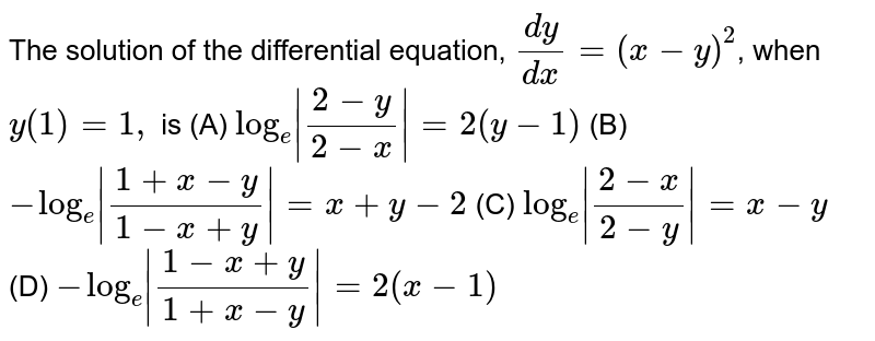 The solution of the differential equation, `dy/dx=(x-y)^(2)`, <br> when `y(1)=1,` is