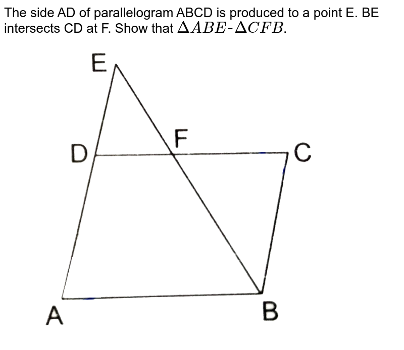 """The side AD of parallelogram  ABCD is produced to a point E. BE intersects CD at F. Show that `Delta ABE~ Delta CFB`. <br> <img src=""""https://d10lpgp6xz60nq.cloudfront.net/physics_images/RSA_MATH_X_C07_S01_047_Q01.png"""" width=""""80%"""">"""