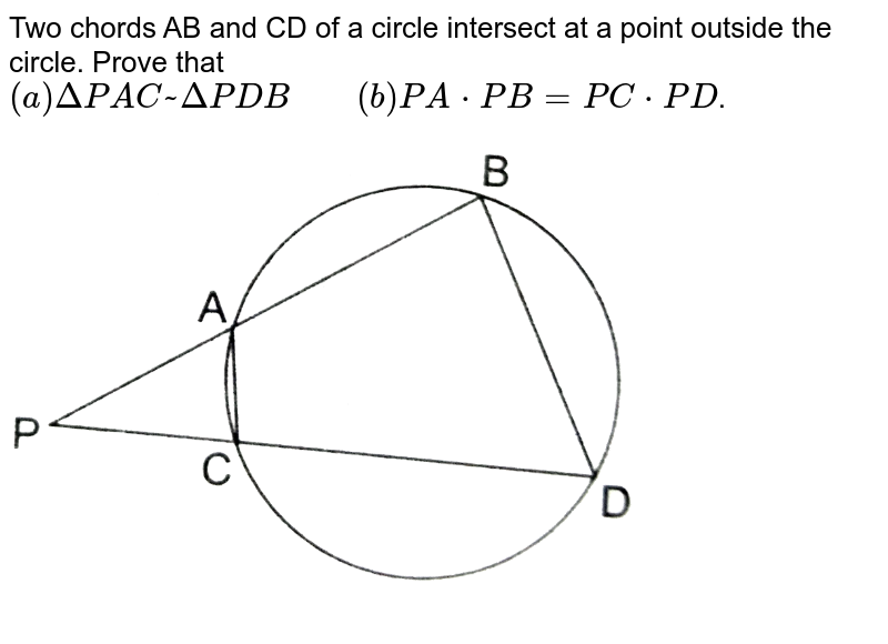 """Two chords AB and CD of a circle intersect at a  point outside the circle. Prove that <br> `(a) Delta PAC~ Delta PDB""""    """" (b) PA*PB= PC*PD`. <br> <img src=""""https://d10lpgp6xz60nq.cloudfront.net/physics_images/RSA_MATH_X_C07_E02_018_Q01.png"""" width=""""80%"""">"""