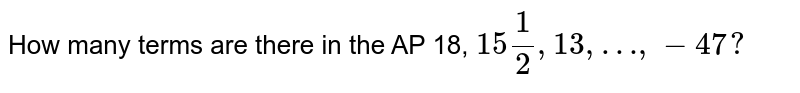 How many terms are there in the AP 18, `15(1)/(2), 13,…, -47?`
