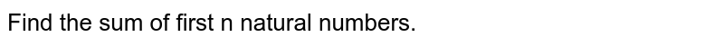 Find the sum of first n natural numbers.