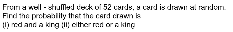 From a well - shuffled deck of 52 cards, a card is drawn at random. Find the probability that the card drawn is <br> (i) red and a king   (ii) either red or a king
