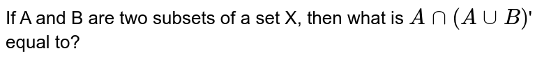 If A and B are two subsets of a set X, then what is `Ann(AuuB)`' equal to?