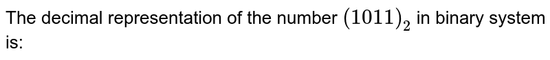 The decimal representation of the number `(1011)_(2)` in binary system is: