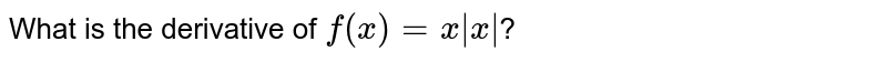 What is the derivative of `f(x)=x x `?