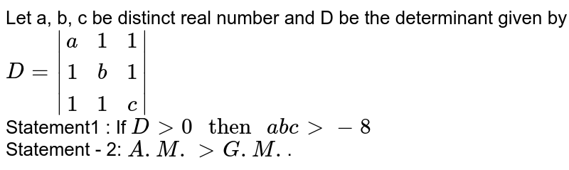 """Let a, b, c be distinct real number and D be the determinant given by <br> `D = 