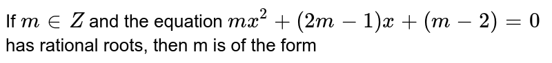 If `m in Z` and the equation `m x^(2) + (2m - 1) x + (m - 2) = 0` has rational roots, then m is of the form