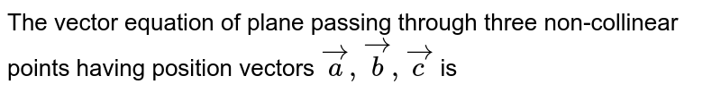 The vector equation of plane passing through three non-collinear points having position vectors `veca,vecb,vec` is