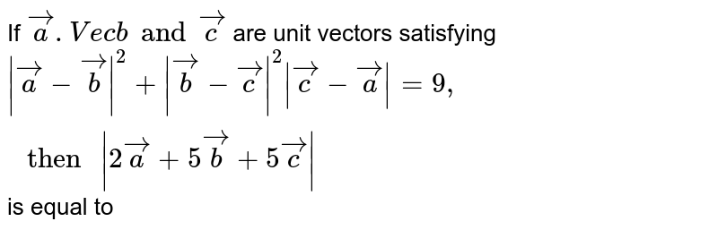 """If ` veca. Vecb and vecc` are unit  vectors  satisfying ` 