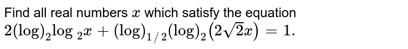 Find all real numbers `x` which   satisfy the equation `2(log)_2log\ _2x+(log)_(1//2)(log)_2(2sqrt(2)x)=1.`