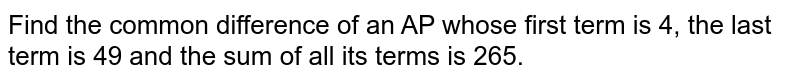 Find the common difference of an AP whose first term is 4, the last term is 49 and the sum of all its terms is 265.